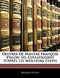 Villon, François: Oeuvres De Maistre François Villon: Éd. Collationnée D'après Les Meilleurs Textes (French Edition)