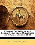 Berlin, Humboldt-Universität Zu: Chronik Der Königlichen Friedrich-Wilhelms-Universität Zu Berlin ..., Volumes 11-13 (German Edition)