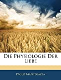 Mantegazza, Paolo: Die Physiologie Der Liebe (German Edition)