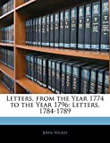 Wilkes, John: Letters, from the Year 1774 to the Year 1796: Letters, 1784-1789