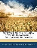 Feuerbach, Ludwig: Qu'est-Ce Que La Religion D'après La Nouvelle Philosophie Allemande (French Edition)