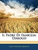 Alberti, Leon Battista: Il Padre Di Famiglia; Dialogo (Italian Edition)