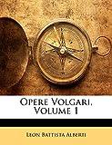 Alberti, Leon Battista: Opere Volgari, Volume 1 (Italian Edition)