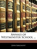 Sargeaunt, John: Annals of Westminster School ...