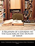 Bourrit, Marc-Théodore: A Relation of a Journey to the Glaciers in the Dutchy of Savoy