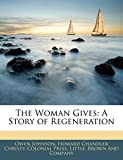 Johnson, Owen: The Woman Gives: A Story of Regeneration