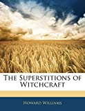 Williams, Howard: The Superstitions of Witchcraft