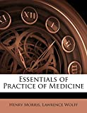 Morris, Henry PH.D.: Essentials of Practice of Medicine