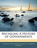 Cooley, Thomas McIntyre: Michigan: A History of Governments