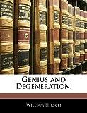 Hirsch William: Genius and Degeneration.