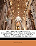 Barker, Ernest: The Dominican Order and Convocation: A Study of the Growth of Representation in the Church During the Thirteenth Century