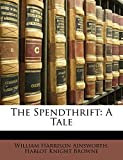 Ainsworth, William Harrison: The Spendthrift: A Tale