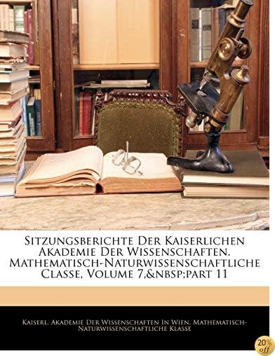 Sitzungsberichte Der Kaiserlichen Akademie Der Wissenschaften. Mathematisch-Naturwissenschaftliche Classe, Volume 7,part 11 (German Edition)