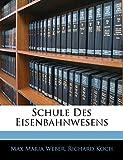 Weber, Max Maria: Schule Des Eisenbahnwesens (German Edition)