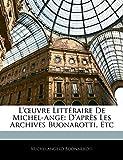 Buonarroti, Michelangelo: L'oeuvre Littéraire De Michel-Ange: D'après Les Archives Buonarotti, Etc (French Edition)