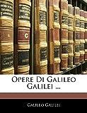 Galilei, Galileo: Opere Di Galileo Galilei ... (Italian Edition)