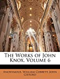 Anonymous: The Works of John Knox, Volume 6