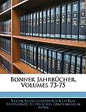 Von Rheinlande, Verein Altertumsfreunden: Bonner Jahrbücher, HEFT LXXIIII (German Edition)