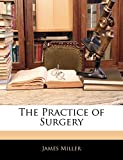 Miller, James: The Practice of Surgery