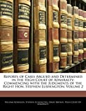 Robinson, William: Reports of Cases Argued and Determined in the High Court of Admiralty: Commencing with the Judgments of the Right Hon. Stephen Lushington, Volume 2