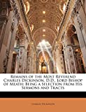 Dickinson, Charles: Remains of the Most Reverend Charles Dickinson, D.D., Lord Bishop of Meath: Being a Selection from His Sermons and Tracts