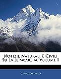 Cattaneo, Carlo: Notizie Naturali E Civili Su La Lombardia, Volume 1 (Italian Edition)