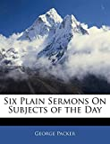 Packer, George: Six Plain Sermons On Subjects of the Day