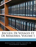 Polo, Marco: Recueil De Voyages Et De Mémoires, Volume 1 (French Edition)