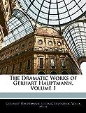 Hauptmann, Gerhart: The Dramatic Works of Gerhart Hauptmann, Volume 1