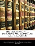 Alighieri, Dante: The Vision; Or, Hell, Purgatory and Paradise of Dante Alighieri