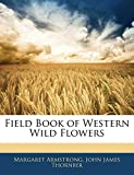Armstrong, Margaret: Field Book of Western Wild Flowers