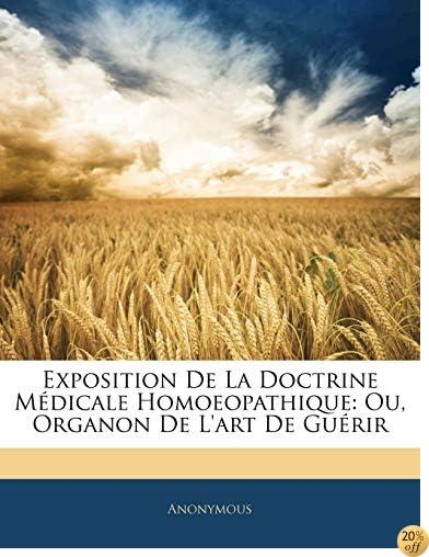 Exposition De La Doctrine Médicale Homoeopathique: Ou, Organon De L'art De Guérir (French Edition)