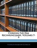Berlin, Humboldt-Universität Zu: Chronik Fur Das Rechnungsjahr, Volumes 7-9 (German Edition)