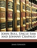 Edwards, James: John Bull, Uncle Sam and Johnny Crapaud