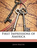 Walter, John: First Impressions of America