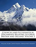 Stubbs, William: Councils and Ecclesiastical Documents Relating to Great Britain and Ireland, Volume 2