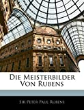 Rubens, Peter Paul: Die Meisterbilder Von Rubens (German Edition)