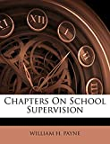 PAYNE, WILLIAM H.: Chapters On School Supervision