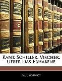 Schmidt, Paul: Kant, Schiller, Vischer: Ueber Das Erhabene (German Edition)