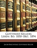 Baechtold, Jacob: Gottfried Kellers Leben: Bd. 1850-1861. 1894 (German Edition)