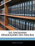 Pirenne, Henri: Les Anciennes Démocraties Des Pays-Bas (French Edition)