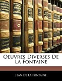 De La Fontaine, Jean: Oeuvres Diverses De La Fontaine (French Edition)