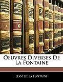 De La Fontaine, Jean: Oeuvres Diverses De La Fontaine (French Edition)