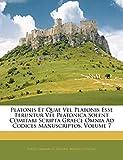 Plato: Platonis Et Quae Vel Platonis Esse Feruntur Vel Platonica Solent Comitari Scripta Graece Omnia Ad Codices Manuscriptos, Volume 7 (Latin Edition)