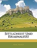 Kraus Karl: Sittlichkeit Und Kriminalität (German Edition)