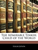 Jepson, Edgar: The Admirable Tinker: Child of the World