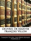 Villon, François: Oeuvres De Maistre François Villon (French Edition)