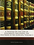 Black, Henry Campbell: A Treatise On the Law of Judgments: Including the Doctrine of Res Judicata, Volume 2