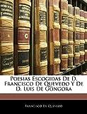 De Quevedo, Francisco: Poesias Escogidas De D. Francisco De Quevedo Y De D. Luis De Góngora (French Edition)