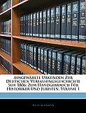Altmann, Wilhelm: Ausgewählte Urkunden Zur Deutschen Verfassungsgeschichte Seit 1806: Zum Handgebrauch Für Historiker Und Juristen, Volume 1 (French Edition)